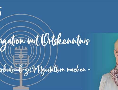 Podcast 05: Navigation mit Ortskenntnis – Mitarbeitende zu Mitgestaltern machen