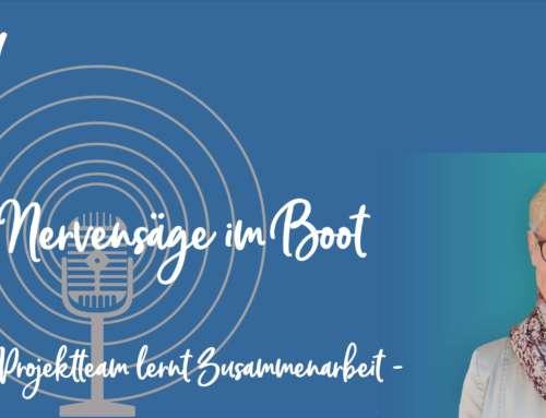 Podcast 09: Die Nervensäge im Boot – Ein Projektteam lernt Zusammenarbeit
