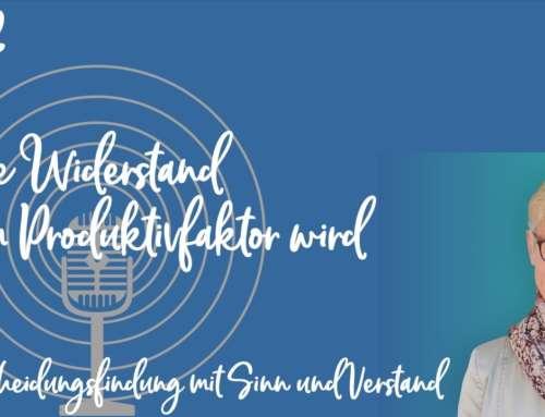 Podcast 12: Wie Widerstand zum Produktivfaktor wird – Entscheidungsfindung mit Sinn und Verstand